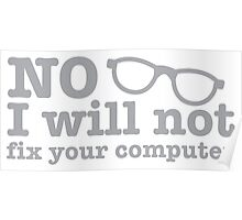No, I will NOT fix your computer! with nerdy glasses Poster