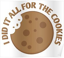 I did it all for the COOKIES! Poster