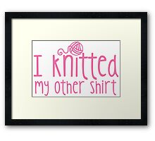 I knitted my other shirt in pink Framed Print