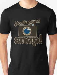 Mom's Gonna SNAP Unisex T-Shirt