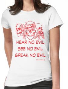 HEAR NO EVIL SEE NO EVIL SPEAK NO EVIL Womens Fitted T-Shirt