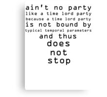 Dr. Who Ain't No Party Canvas Print