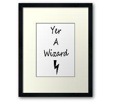 Yer a Wizard Framed Print