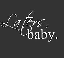 LATERS, BABY by emmadrigal3