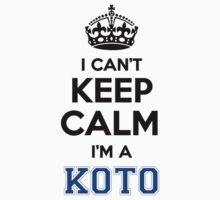 I cant keep calm Im a KOTO by icant