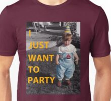 I Just Want To Party Unisex T-Shirt