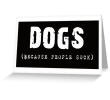DOGS Because People Suck Shirts, Stickers, Skins, Cases, Totes, Mugs, Cards Greeting Card