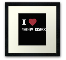 I Love Teddy Bears - T-Shirts & Hoddies Framed Print