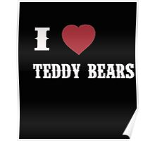 I Love Teddy Bears - T-Shirts & Hoddies Poster