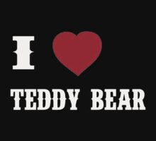 I Love Teddy Bears - T-Shirts & Hoddies by RaymondsJessica