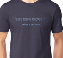 I See Dumb People... Unisex T-Shirt