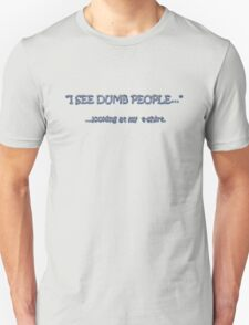 I See Dumb People... T-Shirt