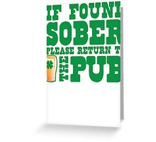 IF FOUND SOBER please return to the PUB with green pint of beer Greeting Card