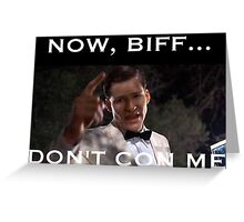 Now, Biff, Don't Con Me! Greeting Card