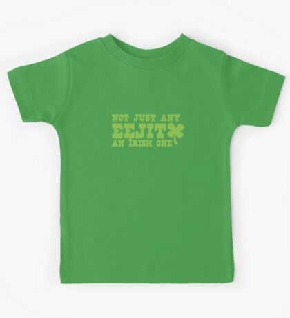 NOT JUST any EEJIT (idiot) an IRISH one! with green shamrock Kids Tee