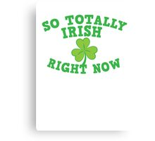 So totally IRISH right now Canvas Print