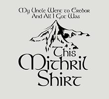 My Uncle Went to Erebor And All I Got Was This Mithril Shirt T-Shirt