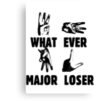 WHAT EVER MAJOR LOSER Canvas Print