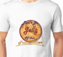 Don't Be Jelly Of This Peanutbutter Unisex T-Shirt