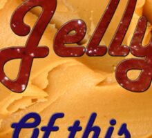 Don't Be Jelly Of This Peanutbutter Sticker