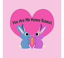 You are my honey bunny! Photographic Print