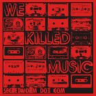 We Killed Music by secretworm