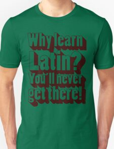 Why learn Latin? T-Shirt