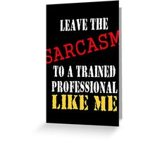 leave the sarcasm to me Greeting Card