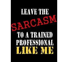 leave the sarcasm to me Photographic Print
