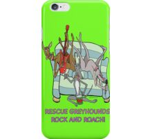 Rescue Greyhound's rock and roach! iPhone Case/Skin
