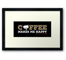 Coffee Makes Me Happy Framed Print