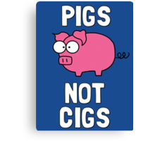 Pigs Not Cigs Canvas Print