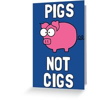 Pigs Not Cigs Greeting Card
