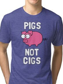 Pigs Not Cigs Tri-blend T-Shirt