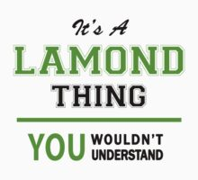 It's a LAMOND thing, you wouldn't understand !! by itsmine