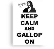 Keep Calm and Gallop On - Miranda Hart [Unofficial] Metal Print