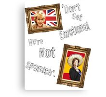 Don't Get Emotional, We're Not Spanish - Miranda Hart [Unofficial] Canvas Print