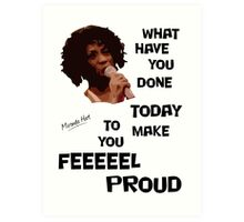 What Have You Done Today To Make You Feel Proud - Miranda Hart [Unofficial] Art Print