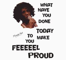 What Have You Done Today To Make You Feel Proud - Miranda Hart [Unofficial] by 4ogo Design