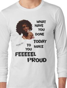 What Have You Done Today To Make You Feel Proud - Miranda Hart [Unofficial] Long Sleeve T-Shirt