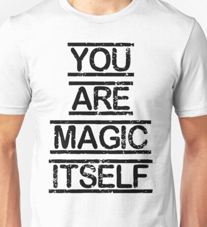 """""""You are magic itself"""" Quote Unisex T-Shirt"""
