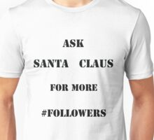 Ask Santa for more Followers Unisex T-Shirt