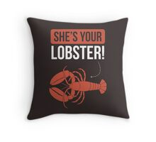 She's Your Lobster! - Friends! Throw Pillow