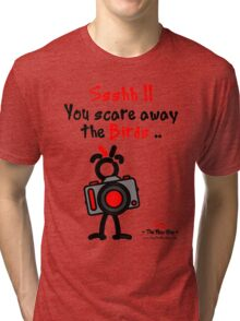 Red - The New Guy - Ssshh!! You scare away the Birds .. Tri-blend T-Shirt