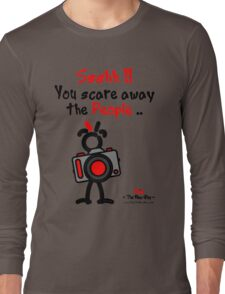 Red - The New Guy - Ssshh!! You scare away the People .. Long Sleeve T-Shirt