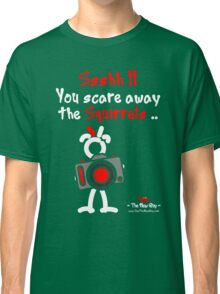 Red - The New Guy - Ssshh!! You scare away the Squirrels .. Classic T-Shirt