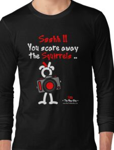 Red - The New Guy - Ssshh!! You scare away the Squirrels .. Long Sleeve T-Shirt