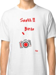 Red - The New Guy - Ssshh!! You scare away the Birds .. Classic T-Shirt