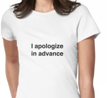 I apologize in advance Womens Fitted T-Shirt