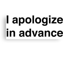 I apologize in advance Canvas Print